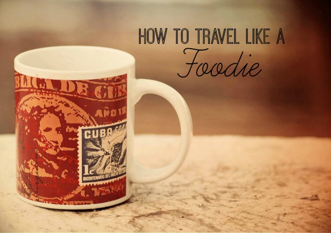 how to travel like a foodie | savvy sassy moms