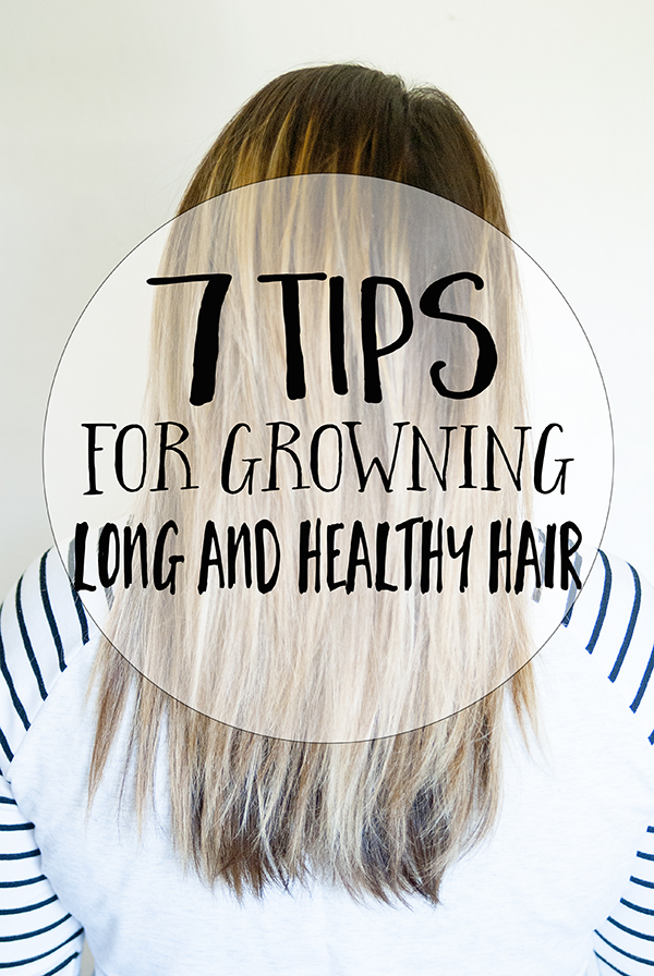 7 Tips for Growing Long & Healthy Hair