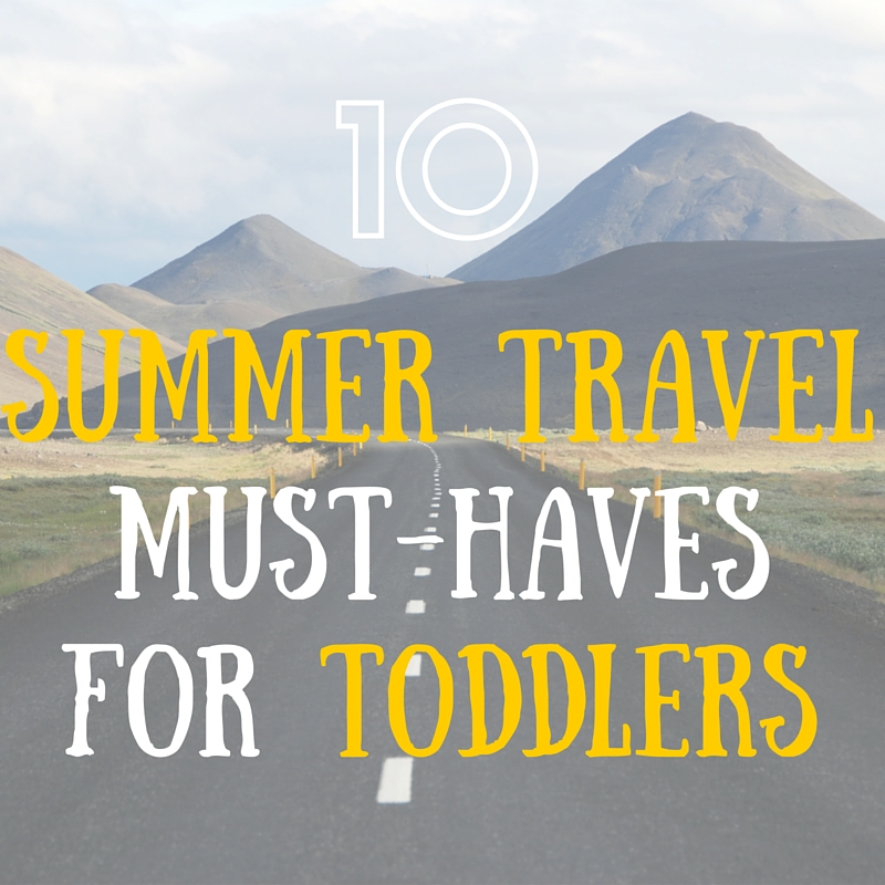 10 Summer Travel Must-Haves for Toddlers