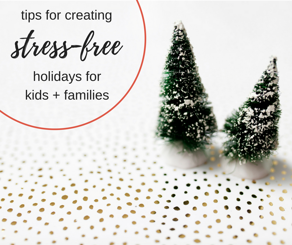 Tips for Creating Stress-Free Holidays for Kids and Families