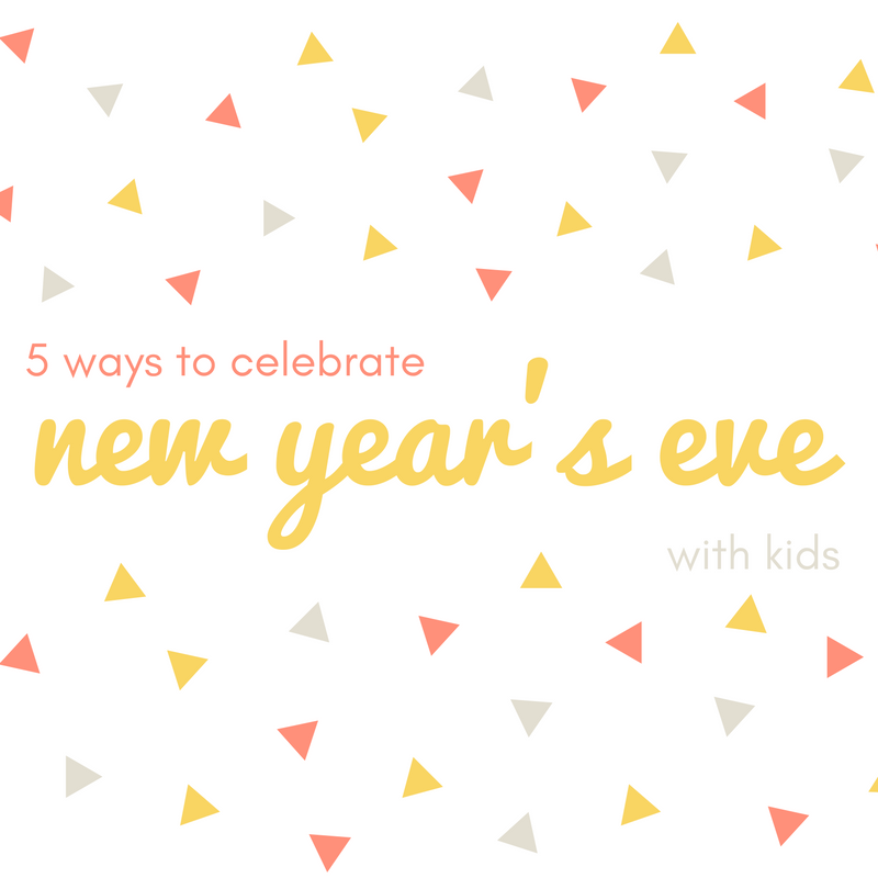 5 Ways to Celebrate New Year's Eve with Kids