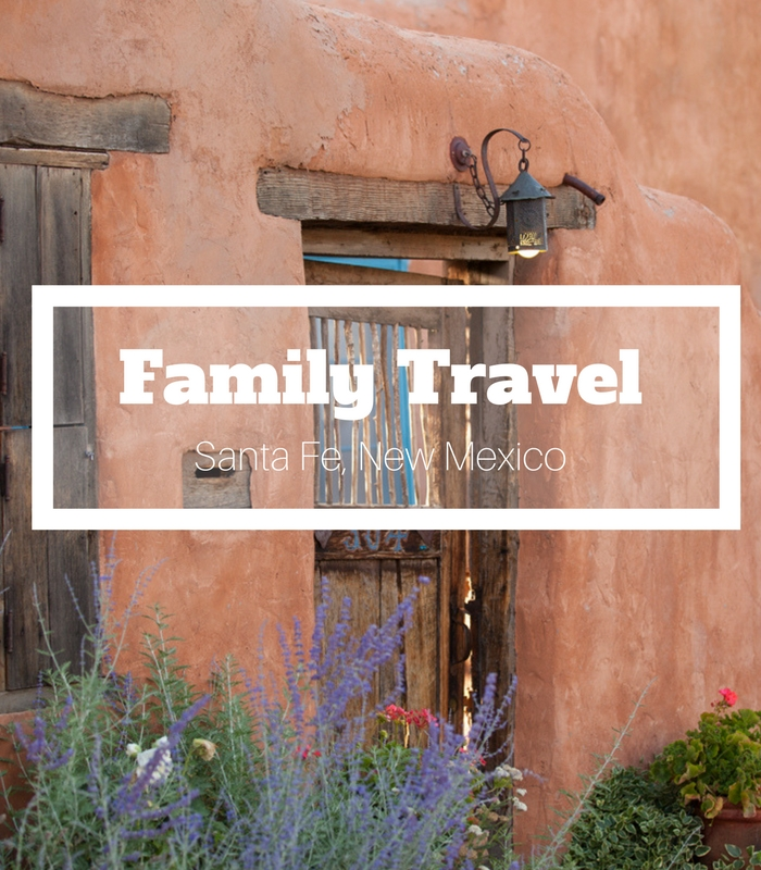 Family Travel to Santa Fe, NM