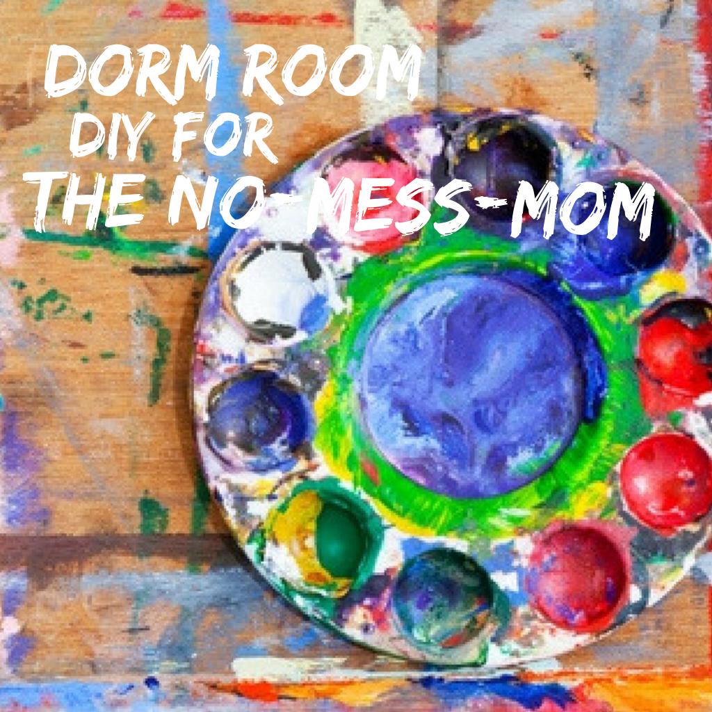 Dorm room DIY for the No-Mess-Mom